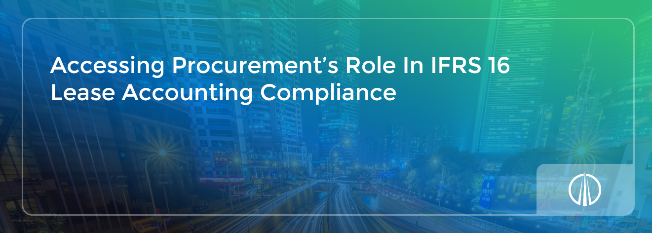 Accessing Procurement's Role In IFRS 16 Lease Accounting Compliance