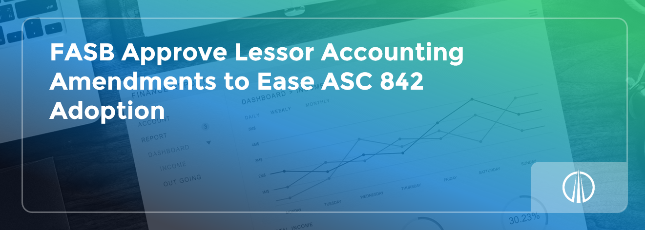 FASB Approve Lessor Accounting Amendments to Ease ASC 842 Adoption