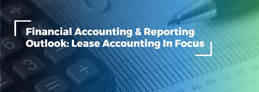 Financial Accounting & Reporting Outlook - Lease Accounting In Focus