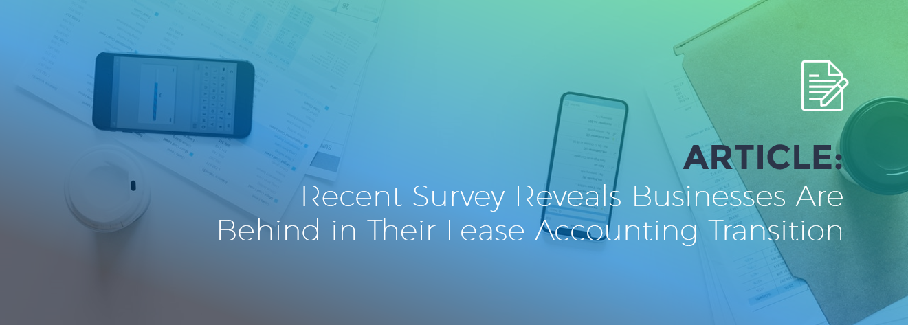 Recent Survey Reveals Businesses Are Behind in Their Lease Accounting Transition 1